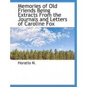 Memories of Old Friends Being Extracts from the Journals and Letters of Caroline Fox by Horatio N
