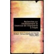 Recherches Sur L' Tablissement Et L'Exercice de L'Imprimerie Troyes by Antoine Henri Franois Corrard Breban