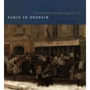 Paris in Despair by Hollis Clayson