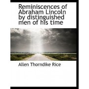 Reminiscences of Abraham Lincoln by Distinguished Men of His Time by Allen Thorndike Rice