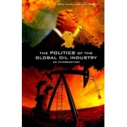 The Politics of the Global Oil Industry by Toyin Falola