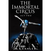 The Immortal Circus: Act Two by A. R. Kahler
