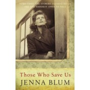 Those Who Save Us by Jenna Blum