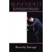 Blindsided: The Little Black Book of Wisdom for Men; How to Guard Against a Strange Woman
