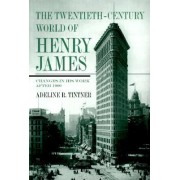 The Twentieth-century World of Henry James by Adeline R. Tintner