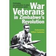 War Veterans in Zimbabwe's Revolution by Zvakanyorwa Wilbert Sadomba