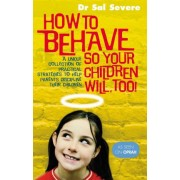 How to Behave So Your Children Will Too! by Sal Severe