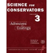 The Science for Conservators Series: Adhesives and Coatings Volume 3 by Conservation Unit Museums and Galleries Commission