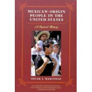 Mexican-origin People in the United States by Oscar J. Martinez
