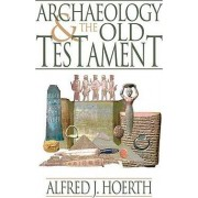 Archaeology and the Old Testament by Alfred J. Hoerth
