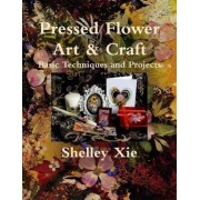 Pressed Flower Art & Craft Basic Techniques and Projects by Shelley Xie