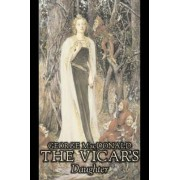 The Vicar's Daughter by George MacDonald, Fiction, Classics, Action & Adventure by George MacDonald