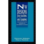 New Designs for Teaching and Learning by Dennis Adams