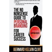 The No Nonsense Guide to Personal Branding for Career Success by Bernard Kelvin Clive