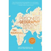Marshall Prisoners of Geography: Ten Maps That Tell You Everything You Need to Know About Global Politics