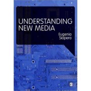 Understanding New Media by Eugenia Siapera