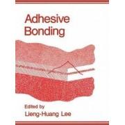 Adhesive Bonding by Lieng-Huang Lee