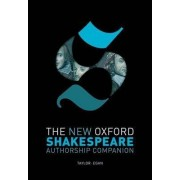 The New Oxford Shakespeare: Authorship Companion by Gary Taylor