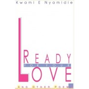 Ready for Your Love by Kwami E Nyamidie