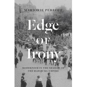 Edge of Irony: Modernism in the Shadow of the Habsburg Empire
