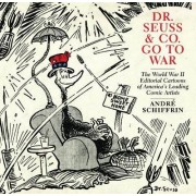 Dr Seuss and Co. Go to War by Andre Schiffrin