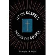 Let the Gospels Preach the Gospel by Christopher J. H. Wright