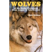 Wolves of the Rocky Mountains from Jasper to Yellowstone by Dick Dekker