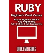 Ruby Beginner's Crash Course by Quick Start Guides