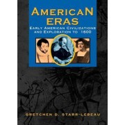 American Eras: Early American Civilizations (Prehistory to 1600) by Gretchen D Starr-LeBeau