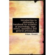 Introduction to Philosophy, a Handbook for Students of Psychology, Logic, Ethics, Aesthetics and Gen by Klpe Oswald