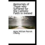 Memorials of Those Who Suffered for the Catholic Faith in Ireland by Myles William Patrick O'Reilly