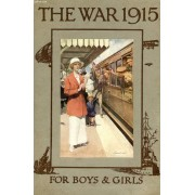 The War, 1915, A History And Explanation For Boys And Girls