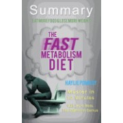 A 10-Minute Summary of the Fast Metabolism Diet: Eat More Food and Lose More Weight