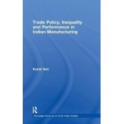 Trade Policy, Inequality and Performance in Indian Manufacturing by Kunal Sen