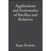 Applications and Systematics of Bacillus and Relatives by Roger Berkeley