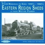 Steam Memories on Shed 1950's-1960's Eastern Region Sheds: 22 by Keith R. Pirt