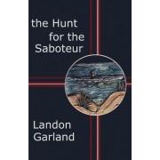 The Hunt for the Saboteur by Landon Garland