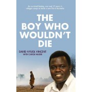 The Boy Who Wouldn't Die by David Nyuol Vincent