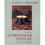 Classics of Philosophy: Volume III: The Twentieth Century by Louis P. Pojman