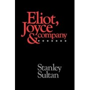 Eliot, Joyce and Company by Stanley Sultan