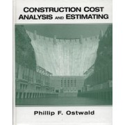 Construction Cost Analysis and Estimating by Phillip F. Ostwald