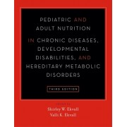 Pediatric and Adult Nutrition in Chronic Diseases, Developmental Disabilities, and Hereditary Metabolic Disorders: Prevention, Assessment, and Treatme