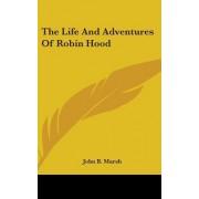 The Life and Adventures of Robin Hood by John B Marsh