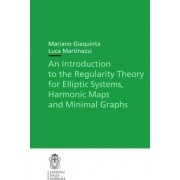 An Introduction to the Regularity Theory for Elliptic Systems, Harmonic Maps and Minimal Graphs by Mariano Giaquinta
