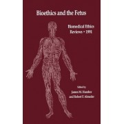 Bioethics and the Fetus 1991: Bioethics and the Fetus - Medical, Moral and Legal Issues by James M. Humber