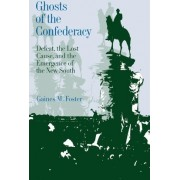 Ghosts of the Confederacy by Gaines M. Foster