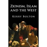 Zionism, Islam and the West by Kerry Bolton