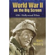 World War II on the Big Screen by Doris Milberg