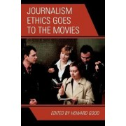 Journalism Ethics Goes to the Movies by Howard Good