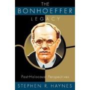 The Bonhoeffer Legacy by Stephen R Haynes